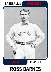 Ross-Barnes-Card Baseballs Greatest Player Playoff